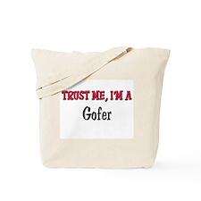 Trust Me I'm a Gofer Tote Bag