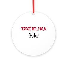 Trust Me I'm a Gofer Ornament (Round)