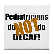 Pediatricians Don't do Decaf Tile Coaster