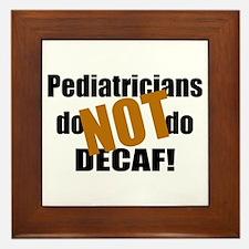 Pediatricians Don't do Decaf Framed Tile