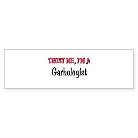 Trust Me I'm a Garbologist Bumper Sticker