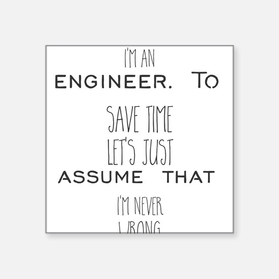 I'm an engineer. To save time let's just a Sticker