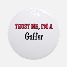 Trust Me I'm a Gaffer Ornament (Round)