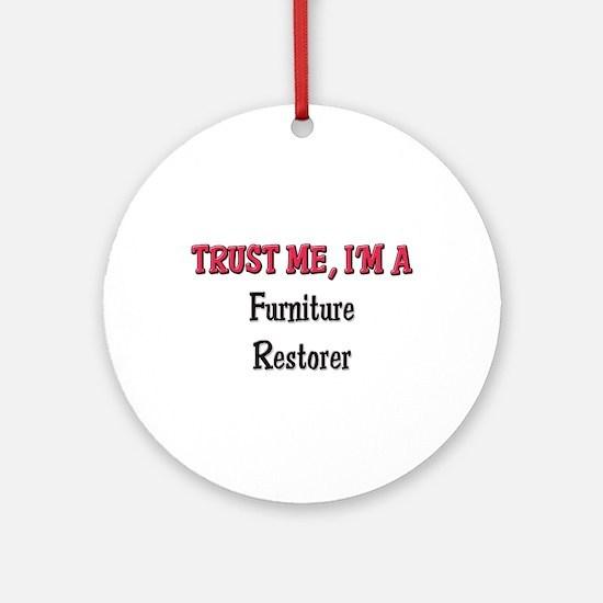Trust Me I'm a Furniture Restorer Ornament (Round)