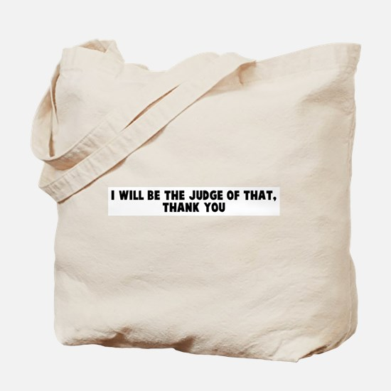 I will be the judge of that t Tote Bag
