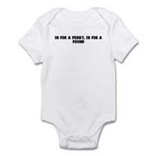 In for a penny in for a pound Infant Bodysuit
