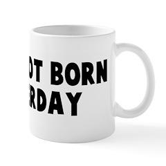 I was not born yesterday Mug