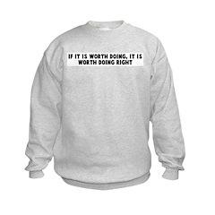If it is worth doing it is wo Sweatshirt