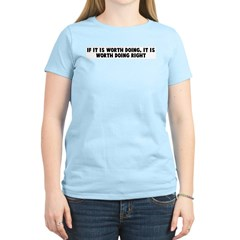 If it is worth doing it is wo T-Shirt