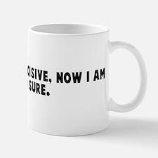 I used to be indecisive now I Mug