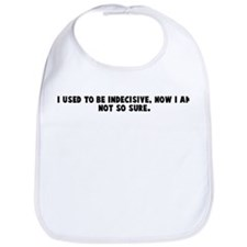 I used to be indecisive now I Bib