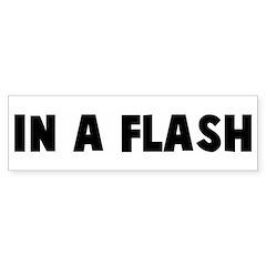 In a flash Bumper Bumper Sticker