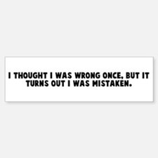 I thought I was wrong once bu Bumper Bumper Bumper Sticker