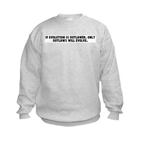 If evolution is outlawed only Kids Sweatshirt