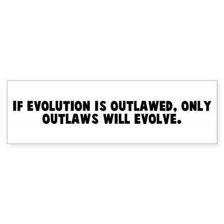 If evolution is outlawed only Bumper Sticker