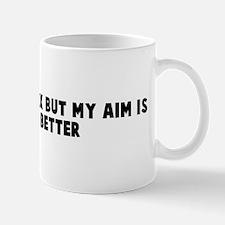 I still miss my ex but my aim Mug