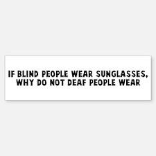 If blind people wear sunglass Bumper Bumper Bumper Sticker