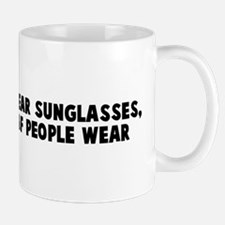 If blind people wear sunglass Mug