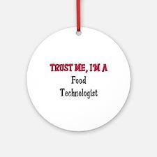 Trust Me I'm a Food Technologist Ornament (Round)
