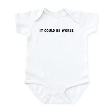 It could be worse Infant Bodysuit