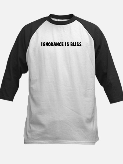 Ignorance is bliss Kids Baseball Jersey