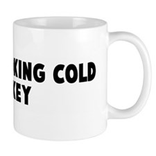I quit smoking cold turkey Coffee Mug