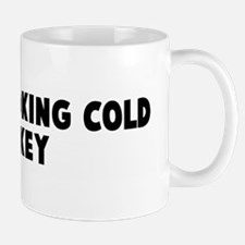 I quit smoking cold turkey Mug