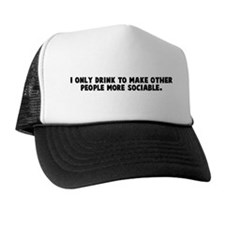 I only drink to make other pe Trucker Hat