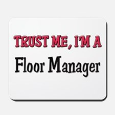 Trust Me I'm a Floor Manager Mousepad