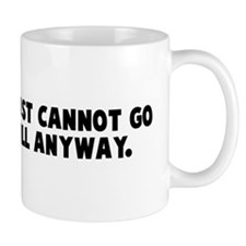 If anything just cannot go wr Mug