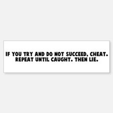 If you try and do not succeed Bumper Bumper Bumper Sticker