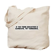 If you think education is exp Tote Bag