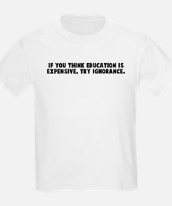 If you think education is exp T-Shirt