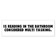 Is reading in the bathroom co Bumper Bumper Sticker
