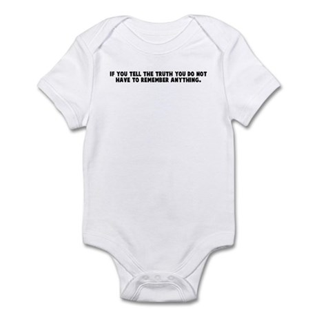 If you tell the truth you do Infant Bodysuit