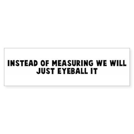 Instead of measuring we will Bumper Sticker