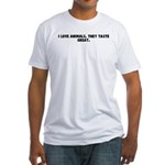 I love animals they taste gre Fitted T-Shirt