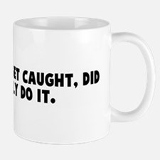 If you did not get caught did Mug