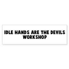 Idle hands are the devils wor Bumper Car Sticker