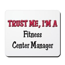 Trust Me I'm a Fitness Center Manager Mousepad