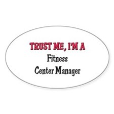 Trust Me I'm a Fitness Center Manager Decal
