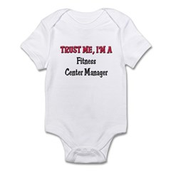 Trust Me I'm a Fitness Center Manager Infant Bodys
