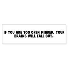 If you are too open minded yo Bumper Bumper Sticker