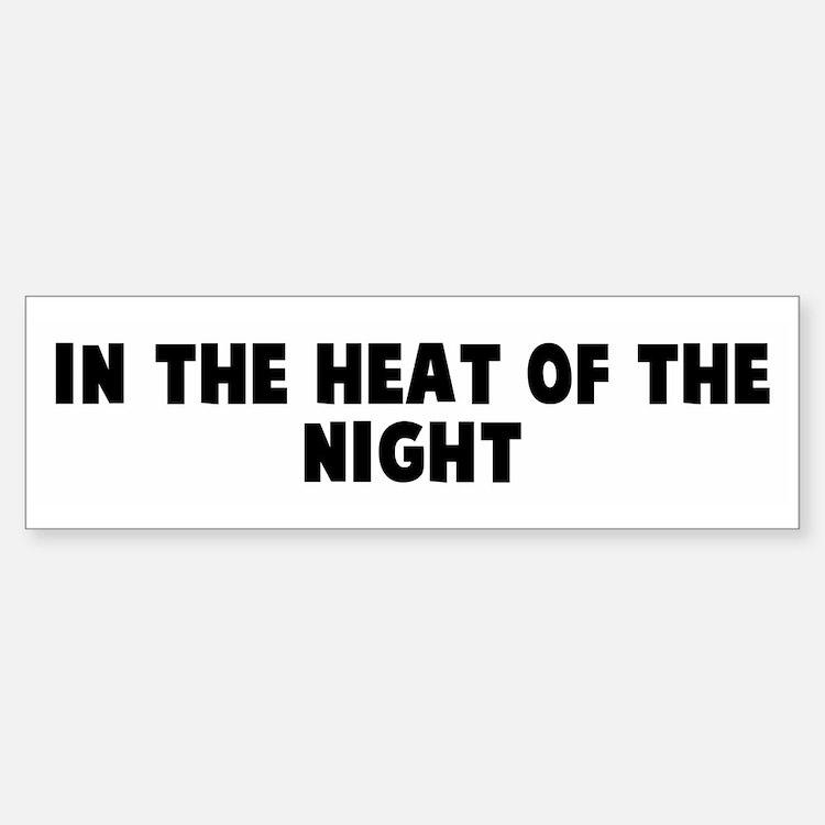 In the heat of the night Bumper Bumper Bumper Sticker