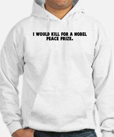 I would kill for a nobel peac Hoodie