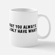 If you always do what you alw Mug