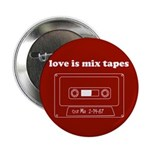 """Love Is Mix Tapes 2.25"""" Button (100 pack)"""