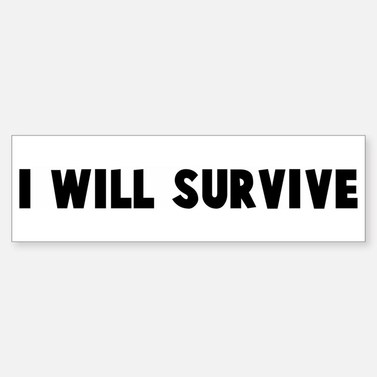 I will survive Bumper Bumper Bumper Sticker