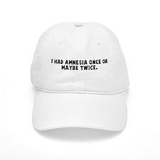 I had amnesia once or maybe t Baseball Cap