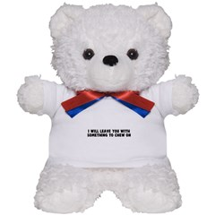 I will leave you with somethi Teddy Bear
